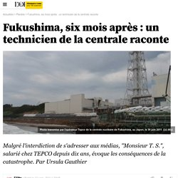 NOUVEL OBSERVATEUR 12/09/11 Fukushima, six mois après : un technicien de la centrale raconte