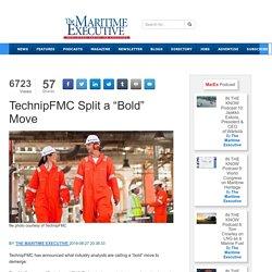 """TechnipFMC Split a """"Bold"""" Move"""