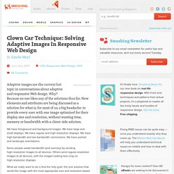 Clown Car Technique: Solving Adaptive Images In Responsive Web Design