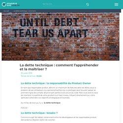 La dette technique : comment l'appréhender et la maîtriser ?