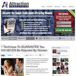 1 Technique To GUARANTEE You Will NEVER Be Rejected By Women - Attraction Institute