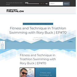 Fitness and Technique in Triathlon Swimming with Rory Buck