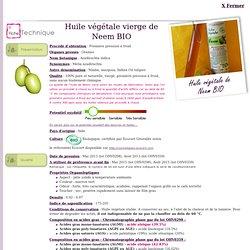 Fiche technique huile végétale de Neem BIO - Melia azadirachta