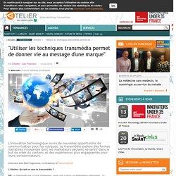 """""""Utiliser les techniques transmédia permet de donner vie au message d'une marque"""""""