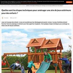Quelles sont les étapes techniques pour aménager une aire de jeux extérieure pour des enfants ?