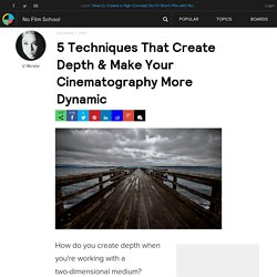 5 Techniques That Create Depth & Make Your Cinematography More Dynamic