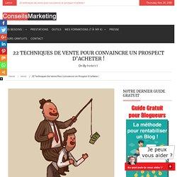 22 techniques de vente pour convaincre un prospect d'acheter ! - ConseilsMarketing.com