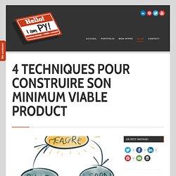 4 techniques pour construire son Minimum Viable Product