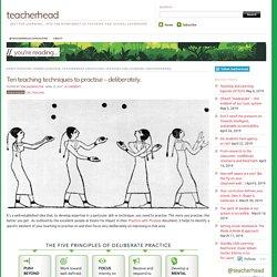Ten teaching techniques to practise – deliberately.