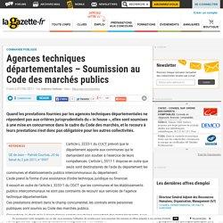 Agences techniques départementales – Soumission au Code des marchés publics