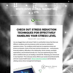 Check Out Stress Reduction Techniques For Effectively Handling Your Stress Level