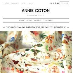 Techniques #1 : coudre de la soie, l'exemple d'une chemise - Annie Coton