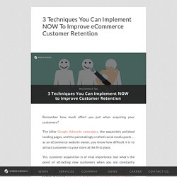 3 Techniques You Can Implement NOW To Improve eCommerce Customer Retention