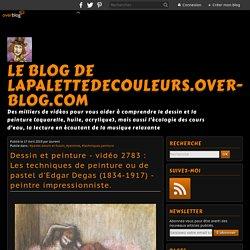 vidéo 2783 : Les techniques de peinture ou de pastel d'Edgar Degas (1834-1917) - peintre impressionniste.
