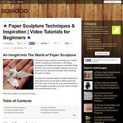★ Paper Sculpture Techniques & Inspiration