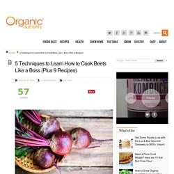 5 Techniques to Learn How to Cook Beets Like a Boss