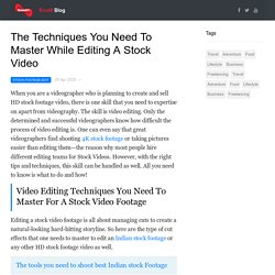 The Techniques You Need To Master While Editing A Stock Video