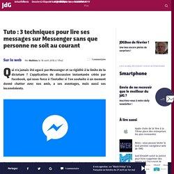 Tuto : 3 techniques pour lire ses messages sur Messenger sans que personne ne soit au courant