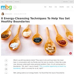 8 Energy-Cleansing Techniques To Help You Set Healthy Boundaries