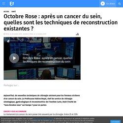 Octobre Rose : après un cancer du sein, quelles sont les techniques de reconstruction existantes ?