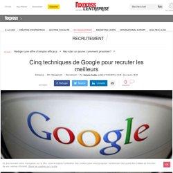 Cinq techniques de Google pour recruter les meilleurs