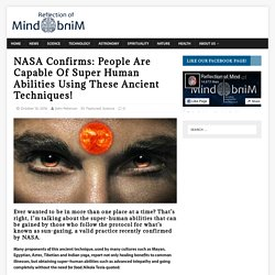 NASA Confirms: People Are Capable Of Super Human Abilities Using These Ancient Techniques! - Reflection of mind