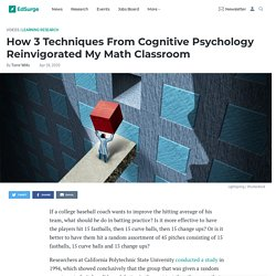 How 3 Techniques From Cognitive Psychology Reinvigorated My Math Classroom
