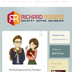 10 Techniques Every Teacher Needs to Know – Richard James Rogers