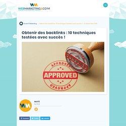 ▷ Obtenir des backlinks : 10 techniques testées avec succès !