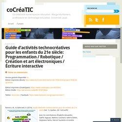 Guide d'activités technocréatives pour les enfants du 21e siècle: Programmation / Robotique / Création et art électroniques / Écriture interactive
