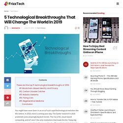 5 Technological Breakthroughs That Will Change The World In 2019