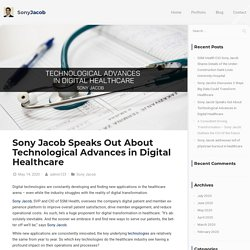 Sony Jacob Speaks Out About Technological Advances in Digital Healthcare - Sony Jacob