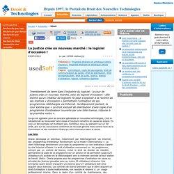 www.droit-technologie.org/actuality-1533/la-justice-cree-un-nouveau-marche-le-logiciel-d-occasion.html