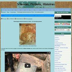 Technologie avancée ancienne au Pérou : de nouvelles preuves