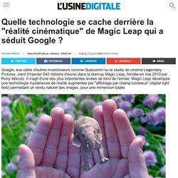 """Quelle technologie se cache derrière la """"réalité cinématique"""" de Magic Leap qui a séduit Google ?"""