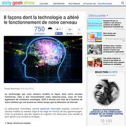8 façons dont la technologie a altéré le fonctionnement de notre cerveau