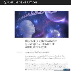 EDUCTOR : LA TECHNOLOGIE QUANTIQUE AU SERVICE DE VOTRE MIEUX-ÊTRE – quantum generation
