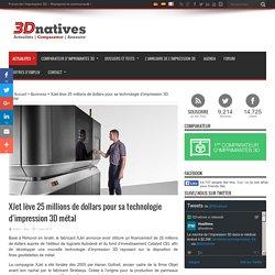 XJet lève 25 millions de dollars pour sa technologie d'impression 3D métal