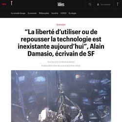 """""""La liberté d'utiliser ou de repousser la technologie est inexistante aujourd'hui"""", Alain Damasio, écrivain de SF - Idées"""