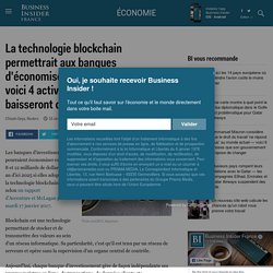 La technologie blockchain permettrait aux banques d'économiser 12 Mds $ par an — voici 4 activités où les coûts baisseront de plus de 50% - Business Insider France
