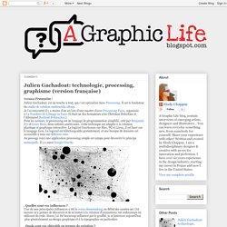Julien Gachadoat: technologie, processing, graphisme (version française)