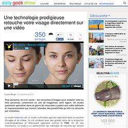 Une technologie prodigieuse retouche votre visage directement sur une vidéo