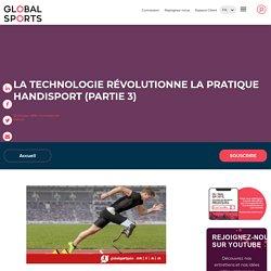La technologie révolutionne la pratique handisport (Partie 3)