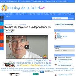 Problèmes de santé liés à la dépendance de technologie - Le Blog de la santé