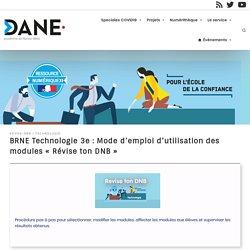 """BRNE Technologie 3e : Mode d'emploi d'utilisation des modules """"Révise ton DNB"""""""