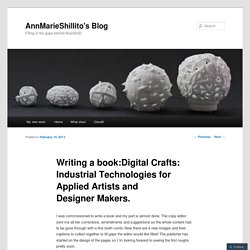 Writing a book:Digital Crafts: Industrial Technologies for Applied Artists and Designer Makers.