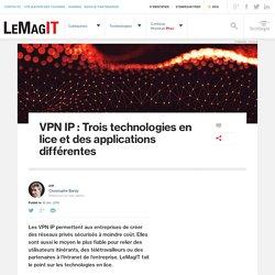 VPN IP: Trois technologies en lice et des applications différentes
