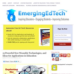 15 Powerful New Wearable Technologies, and Ideas for Applications in Education