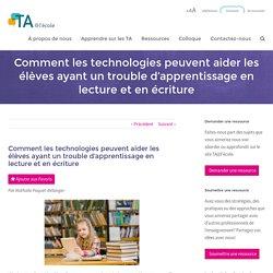 TA@l'école - Comment les technologies peuvent aider les élèves ayant un trouble d'apprentissage en lecture et en écriture