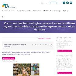 Comment les technologies peuvent aider les élèves ayant des troubles d'apprentissage en lecture et en écriture - TA@l'école